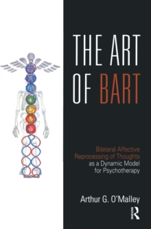 The Art of BART : Bilateral Affective Reprocessing of Thoughts as a Dynamic Model for Psychotherapy