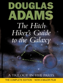 The Hitch Hiker's Guide To The Galaxy : A Trilogy in Five Parts, Hardback Book