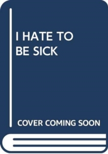 I HATE TO BE SICK, Paperback Book