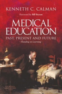 Medical Education: Past, Present and Future : Handing on Learning, Hardback Book
