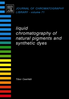 Liquid Chromatography of Natural Pigments and Synthetic Dyes : Volume 71, Hardback Book