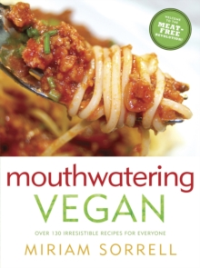 Mouthwatering Vegan : Over 130 Irresistible Recipes for Everyone, Paperback Book