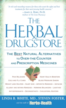 The Herbal Drugstore : The Best Natural Alternatives to over-the-Counter and Prescription Medicines, Paperback Book