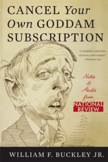 Cancel Your Own Goddam Subscription : Notes and Asides from National Review, Paperback / softback Book