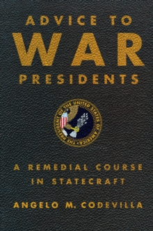 Advice to War Presidents : A Remedial Course in Statecraft, Hardback Book