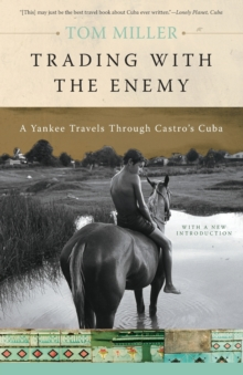 Trading with the Enemy : A Yankee Travels Through Castro's Cuba, Paperback / softback Book