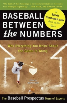 Baseball Between the Numbers : Why Everything You Know About the Game Is Wrong, Paperback / softback Book