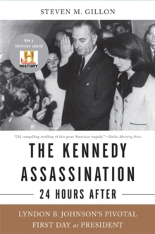 The Kennedy Assassination--24 Hours After : Lyndon B. Johnson's Pivotal First Day as President, Paperback / softback Book