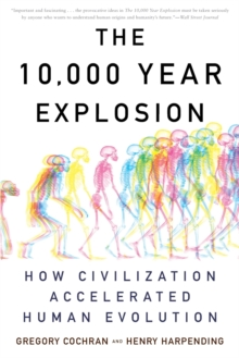 The 10,000 Year Explosion : How Civilization Accelerated Human Evolution, Paperback Book