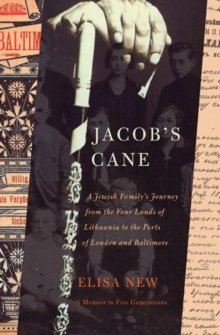 Jacob's Cane : A Jewish Family's Journey from the Four Lands of Lithuania to the Ports of London and Baltimore; A M, Paperback / softback Book
