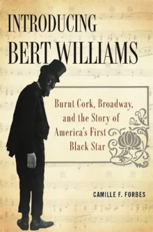 Introducing Bert Williams : Burnt Cork, Broadway, and the Story of America's First Black Star, Hardback Book