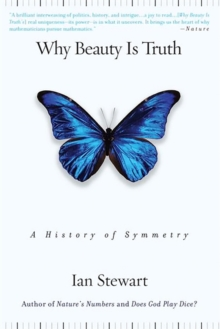 Why Beauty is Truth : A History of Symmetry, Paperback Book