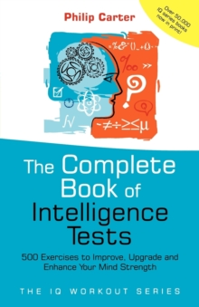 The Complete Book of Intelligence Tests - 500     Exercises to Improve, Upgrade and Enhance Your    Mind Strength, Paperback Book