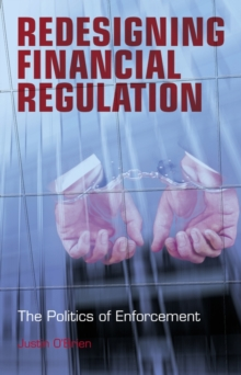 Redesigning Financial Regulation : The Politics of Enforcement, Hardback Book
