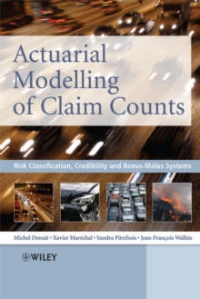 Actuarial Modelling of Claim Counts : Risk Classification, Credibility and Bonus-malus Systems, Hardback Book