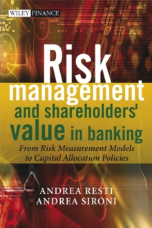 Risk Management and Shareholders' Value in Banking - From Risk Measurement Models to Capital        Allocation Policies, Hardback Book