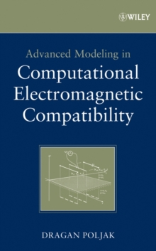 Advanced Modeling in Computational Electromagnetic Compatibility, Hardback Book