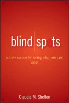 Blind Spots : Achieve Success by Seeing What You Can't See, Hardback Book