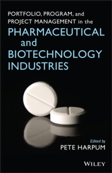 Portfolio, Program, and Project Management in the Pharmaceutical and Biotechnology Industries, Hardback Book