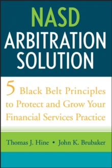NASD Arbitration Solution : Five Black Belt Principles to Protect and Grow Your Financial Services Practice, Hardback Book