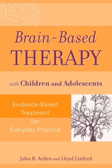 Brain-Based Therapy with Children and Adolescents : Evidence-Based Treatment for Everyday Practice, Paperback Book