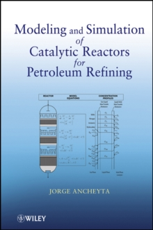 Modeling and Simulation of Catalytic Reactors for Petroleum Refining, Hardback Book
