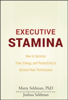 Executive Stamina : How to Optimize Time, Energy, and Productivity to Achieve Peak Performance, Hardback Book