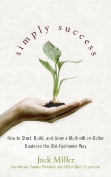 Simply Success : How to Start, Build and Grow a Multimillion Dollar Business the Old-Fashioned Way, Hardback Book