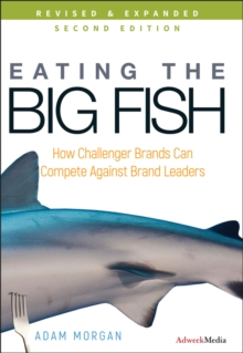 Eating the Big Fish : How Challenger Brands Can Compete Against Brand Leaders, Hardback Book