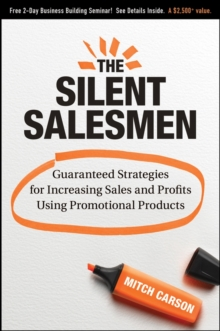 The Silent Salesmen : Guaranteed Strategies for Increasing Sales and Profits Using Promotional Products, Hardback Book