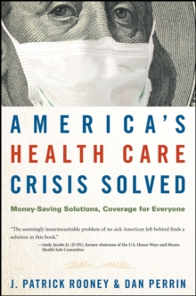America's Health Care Crisis Solved : Money-Saving Solutions, Coverage for Everyone, Hardback Book