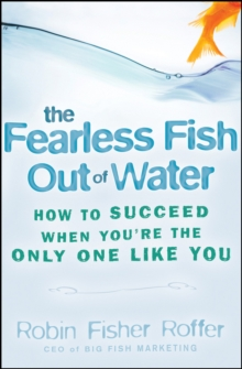 The Fearless Fish Out of Water : How to Succeed When You're the Only One Like You, Hardback Book