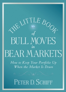The Little Book of Bull Moves in Bear Markets : How to Keep Your Portfolio Up When the Market is Down, Hardback Book