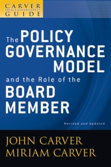 A Carver Policy Governance Guide : The Policy Governance Model and the Role of the Board Member, Paperback / softback Book