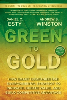 Green to Gold : How Smart Companies Use Environmental Strategy to Innovate, Create Value, and Build Competitive Advantage, Paperback Book