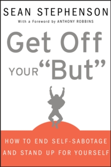 Get Off Your 'But' : How to End Self-sabotage and  Stand Up for Yourself, Hardback Book