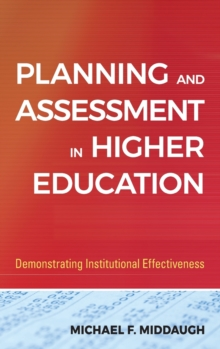 Planning and Assessment in Higher Education : Demonstrating Institutional Effectiveness, Hardback Book
