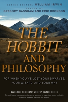 The Hobbit and Philosophy : For When You've Lost Your Dwarves, Your Wizard, and Your Way, Paperback Book