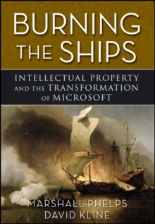 Burning the Ships : Transforming Your Company's Culture Through Intellectual Property Strategy, Hardback Book