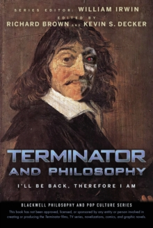Terminator and Philosophy : I'll be Back, Therefore I am, Paperback Book