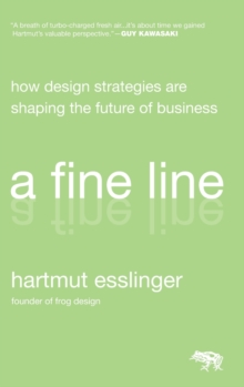 A Fine Line : How Design Strategies Are Shaping the Future of Business, Hardback Book