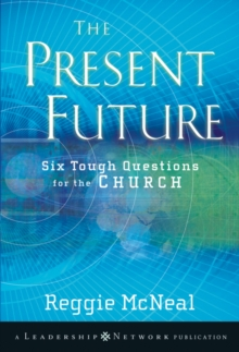 The Present Future : Six Tough Questions for the Church, Paperback / softback Book