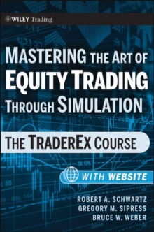 Mastering the Art of Equity Trading Through Simulation : The TraderEx Course + Web-Based Software, Paperback / softback Book