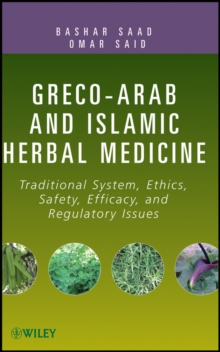 Greco-Arab and Islamic Herbal Medicine : Traditional System, Ethics, Safety, Efficacy, and Regulatory Issues, Hardback Book