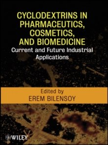 Cyclodextrins in Pharmaceutics, Cosmetics, and Biomedicine : Current and Future Industrial Applications, Hardback Book