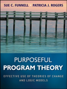Purposeful Program Theory : Effective Use of Theories of Change and Logic Models, Paperback Book