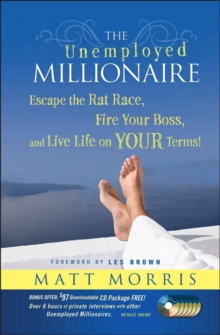 The Unemployed Millionaire : Escape the Rat Race, Fire Your Boss and Live Life on YOUR Terms!, Hardback Book