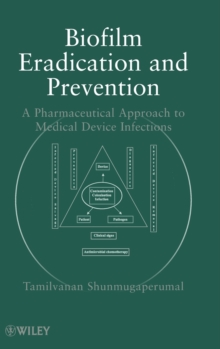 Biofilm Eradication and Prevention : A Pharmaceutical Approach to Medical Device Infections, Hardback Book