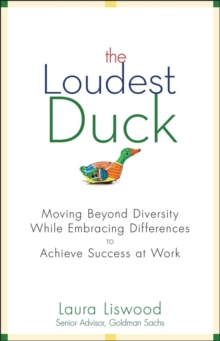The Loudest Duck : Moving Beyond Diversity While Embracing Differences to Achieve Success at Work, Hardback Book