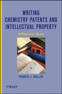 Writing Chemistry Patents and Intellectual Property : A Practical Guide, Hardback Book